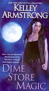 Dime Store Magic by Kelley Armstrong (9780345536839) - PaperBack - Fantasy