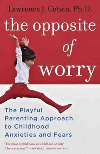 The Opposite Of Worry by Lawrence J. Cohen (9780345539335) - PaperBack - Family & Relationships Parenting