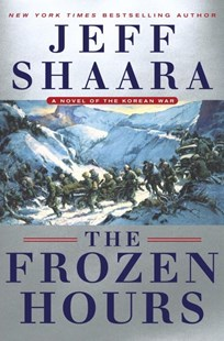 The Frozen Hours: A Novel Of The Korean War by Jeff Shaara (9780345549228) - HardCover - Adventure Fiction Historical