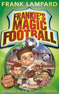 Frankie's Magic Football: Frankie vs The Rowdy Romans by Frank Lampard, Mike Jackson (9780349001609) - PaperBack - Children's Fiction Intermediate (5-7)