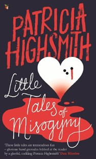 Little Tales of Misogyny by Patricia Highsmith (9780349004938) - PaperBack - Classic Fiction