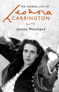 The Surreal Life of Leonora Carrington by Joanna Moorhead (9780349008776) - HardCover - Art & Architecture General Art