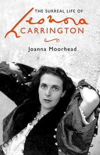 The Surreal Life of Leonora Carrington by Joanna Moorhead (9780349008783) - PaperBack - Biographies Entertainment