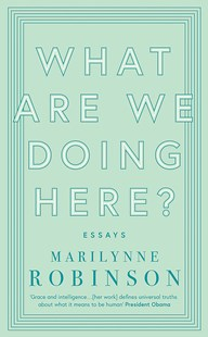 What are We Doing Here? by Marilynne Robinson (9780349010441) - PaperBack - Reference