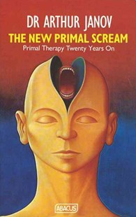 The New Primal Scream by Arthur Janov, Arthur Janov (9780349102030) - PaperBack - Health & Wellbeing Mindfulness