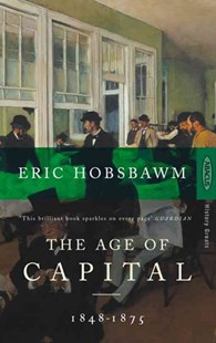 The Age Of Capital by Eric Hobsbawm (9780349104805) - PaperBack - Business & Finance Ecommerce