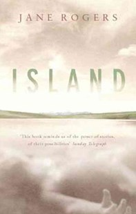 Island by Jane Rogers, Jane Rogers (9780349112299) - PaperBack - Modern & Contemporary Fiction General Fiction