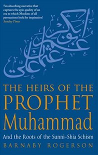 The Heirs Of The Prophet Muhammad by Barnaby Rogerson (9780349117577) - PaperBack - History Asia