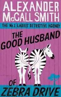 The Good Husband Of Zebra Drive by Alexander McCall Smith (9780349117737) - PaperBack - Modern & Contemporary Fiction General Fiction