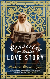Censoring An Iranian Love Story by Shahriar Mandanipour, Sara Khalili (9780349121451) - PaperBack - Modern & Contemporary Fiction General Fiction