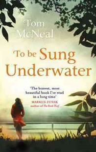 To Be Sung Underwater by Tom McNeal (9780349123639) - PaperBack - Modern & Contemporary Fiction General Fiction