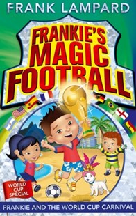 (ebook) Frankie's Magic Football: Frankie and the World Cup Carnival - Children's Fiction Intermediate (5-7)