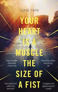 Your Heart is a Muscle the Size of a Fist by Sunil Yapa (9780349141428) - PaperBack - Modern & Contemporary Fiction General Fiction