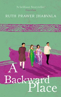 A Backward Place by Ruth Prawer Jhabvala (9780349142753) - PaperBack - Modern & Contemporary Fiction General Fiction