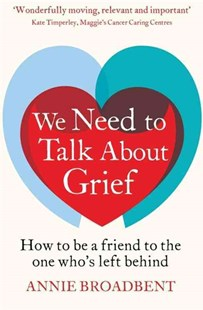 We Need to Talk About Grief by Annie Broadbent (9780349403144) - PaperBack - Health & Wellbeing Lifestyle