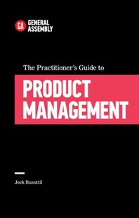 The Practitioner's Guide To Product Management by Jock Busuttil (9780349406749) - PaperBack - Business & Finance Organisation & Operations