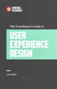 The Practitioner's Guide To User Experience Design by Luke Miller (9780349406770) - PaperBack - Computing Programming