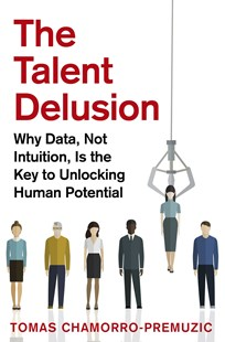 The Talent Delusion by Tomas Chamorro-Premuzic (9780349412481) - PaperBack - Business & Finance Human Resource