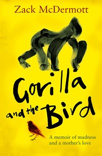Gorilla and the Bird by Zack McDermott (9780349413556) - PaperBack - Biographies General Biographies