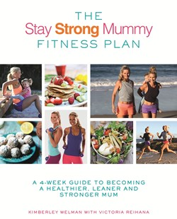 The Stay Strong Mummy Fitness Plan by Kimberley Welman, Victoria Reihana (9780349414218) - PaperBack - Health & Wellbeing Diet & Nutrition