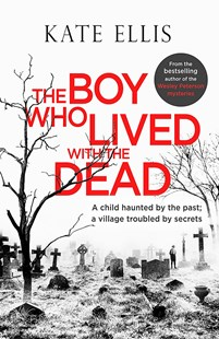 The Boy Who Lived with the Dead by Kate Ellis (9780349418353) - PaperBack - Crime Mystery & Thriller