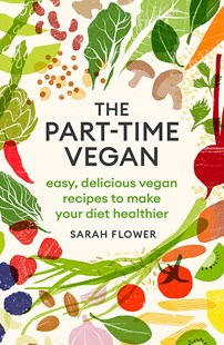 The Part-time Vegan by Sarah Flower (9780349421216) - PaperBack - Cooking Health & Diet