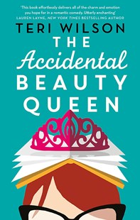 The Accidental Beauty Queen by Teri Wilson (9780349422381) - PaperBack - Romance Modern Romance