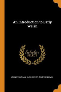An Introduction to Early Welsh by John Strachan, Kuno Meyer, Timothy Lewis (9780353007628) - PaperBack - History