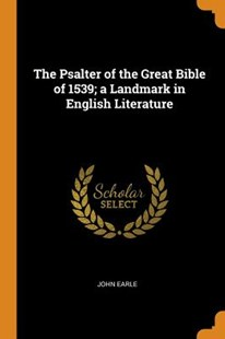 The Psalter of the Great Bible of 1539; A Landmark in English Literature by John Earle (9780353023956) - PaperBack - Religion & Spirituality Christianity