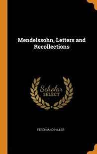 Mendelssohn, Letters and Recollections by Ferdinand Hiller (9780353040243) - HardCover - History