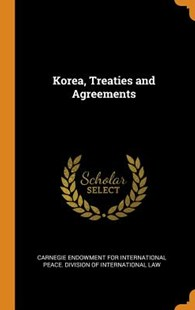 Korea, Treaties and Agreements by Carnegie Endowment for International Pea (9780353054806) - HardCover - History