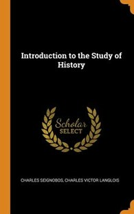 Introduction to the Study of History by Charles Seignobos, Charles Victor Langlois (9780353062849) - HardCover - History