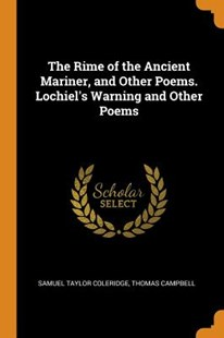The Rime of the Ancient Mariner, and Other Poems. Lochiel's Warning and Other Poems by Samuel Taylor Coleridge, Thomas Campbell (9780353073418) - PaperBack - Poetry & Drama Poetry