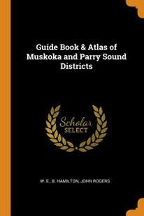 Guide Book & Atlas of Muskoka and Parry Sound Districts by W E B Hamilton, John Rogers (9780353163607) - PaperBack - History