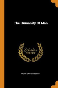The Humanity of Man by Ralph Barton Perry (9780353211049) - PaperBack - History