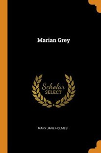 Marian Grey by Mary Jane Holmes (9780353219380) - PaperBack - History