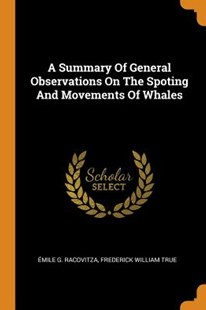 A Summary of General Observations on the Spoting and Movements of Whales by Emile G Racovitza, Frederick William True (9780353263024) - PaperBack - History