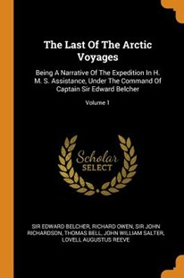 The Last of the Arctic Voyages by Sir Edward Belcher, Richard Owen, Sir John Richardson (9780353265684) - PaperBack - History