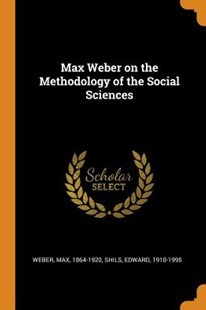 Max Weber on the Methodology of the Social Sciences by Max Weber, Edward Shils (9780353278028) - PaperBack - History