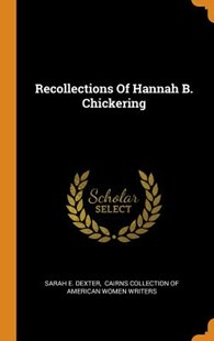 Recollections of Hannah B. Chickering by Sarah E Dexter, Cairns Collection of American Women Wri (9780353299016) - HardCover - History