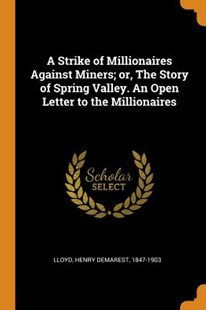 A Strike of Millionaires Against Miners; Or, the Story of Spring Valley. an Open Letter to the Millionaires by Henry Demarest Lloyd (9780353329386) - PaperBack - Reference