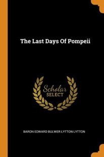 The Last Days of Pompeii by Baron Edward Bulwer Lytton Lytton (9780353340480) - PaperBack - History
