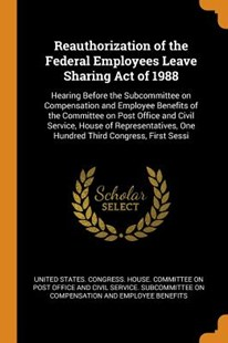 Reauthorization of the Federal Employees Leave Sharing Act of 1988 by United States Congress House Committe (9780353343740) - PaperBack - History