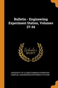 Bulletin - Engineering Experiment Station, Volumes 27-34 by University of Illinois (Urbana-Champaign (9780353355163) - PaperBack - History