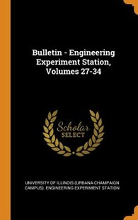 Bulletin - Engineering Experiment Station, Volumes 27-34 by University of Illinois (Urbana-Champaign (9780353355170) - HardCover - History