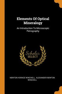 Elements of Optical Mineralogy by Newton Horace Winchell, Alexander Newton Winchell (9780353369849) - PaperBack - Pets & Nature