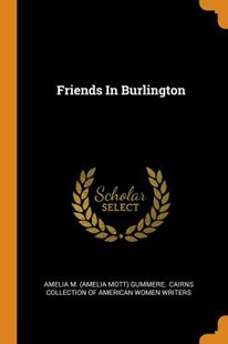 Friends in Burlington by Amelia M (Amelia Mott) Gummere, Cairns Collection of American Women Wri (9780353448797) - PaperBack - History