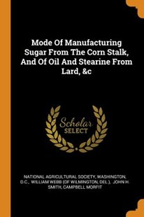 Mode of Manufacturing Sugar from the Corn Stalk, and of Oil and Stearine from Lard, &c by National Agricultural Society, Washington, D C (9780353482883) - PaperBack - History