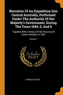 Narrative of an Expedition Into Central Australia, Performed Under the Authority of Her Majesty's Government, During the Years 1844, 5, and 6 by Charles Sturt (9780353501881) - PaperBack - Biographies General Biographies
