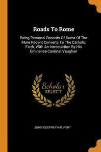 Roads to Rome by John Godfrey Raupert (9780353507241) - PaperBack - History